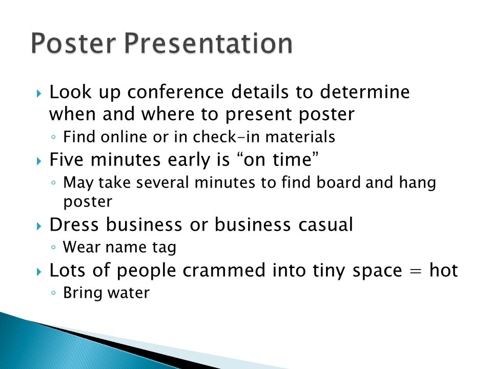 Poster Presentation Look up conference details to determine when and where to present poster. Find online or in check-in materials.