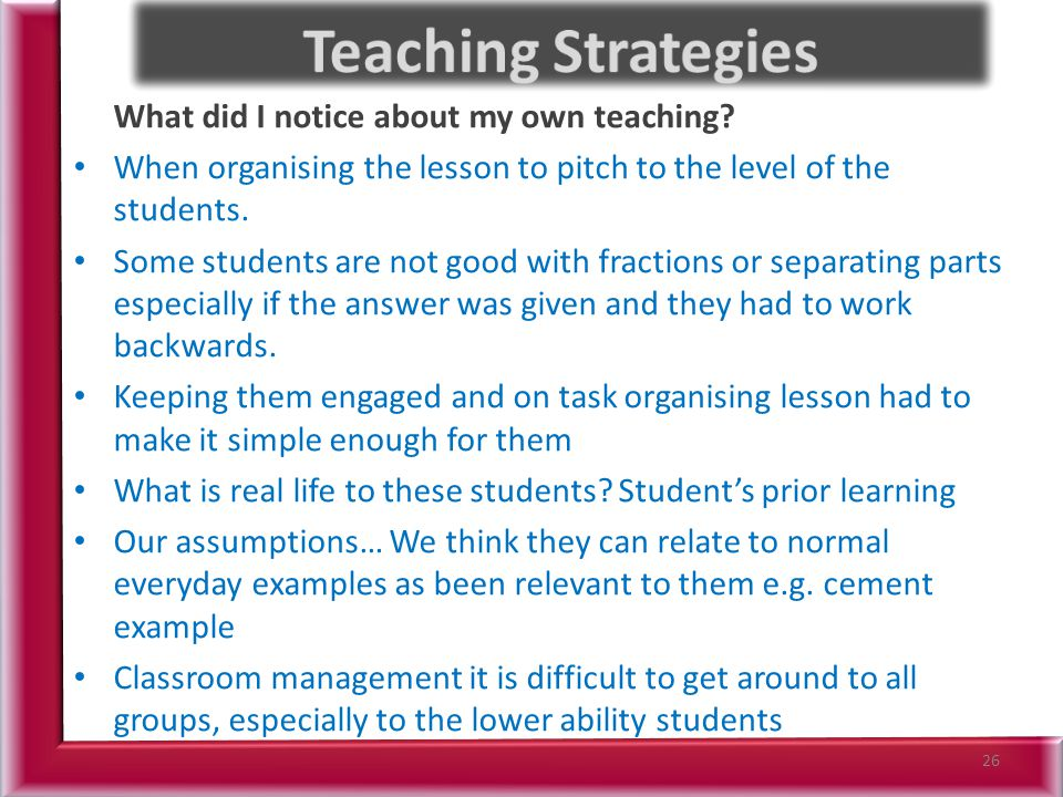 Teaching Strategies What did I notice about my own teaching