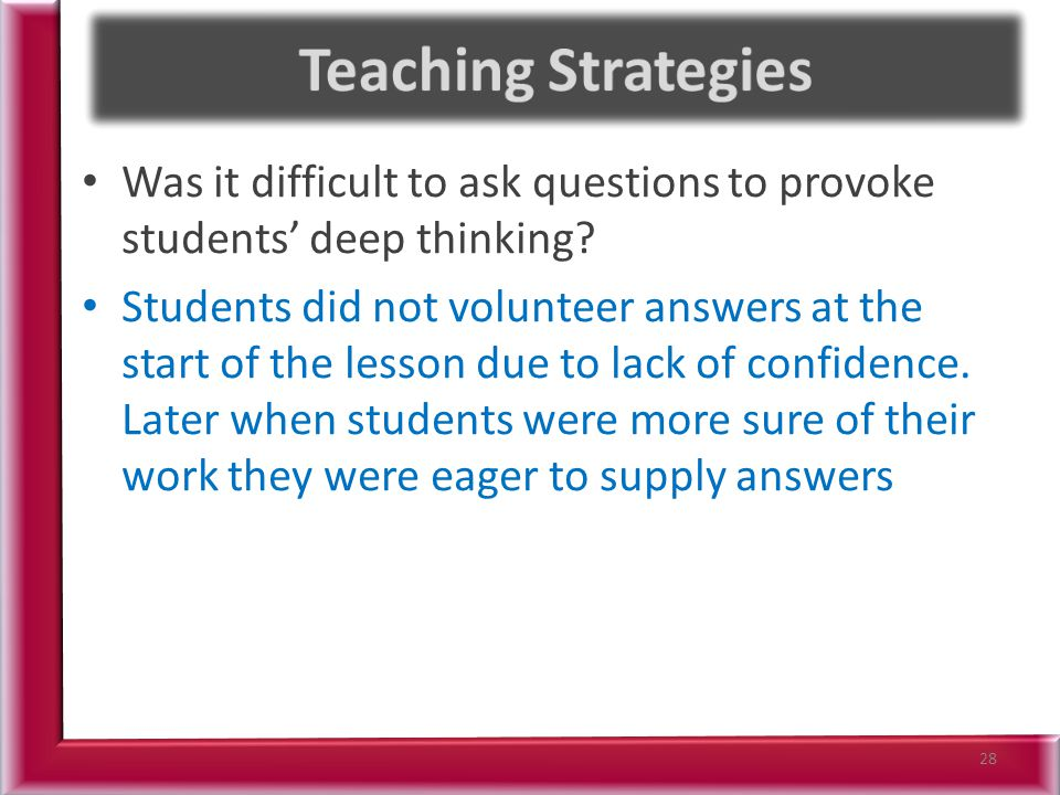Teaching Strategies Was it difficult to ask questions to provoke students' deep thinking