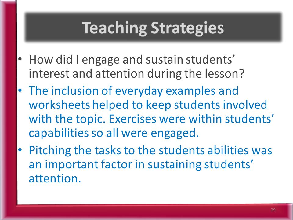 Teaching Strategies How did I engage and sustain students' interest and attention during the lesson