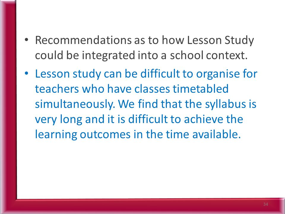 Recommendations as to how Lesson Study could be integrated into a school context.