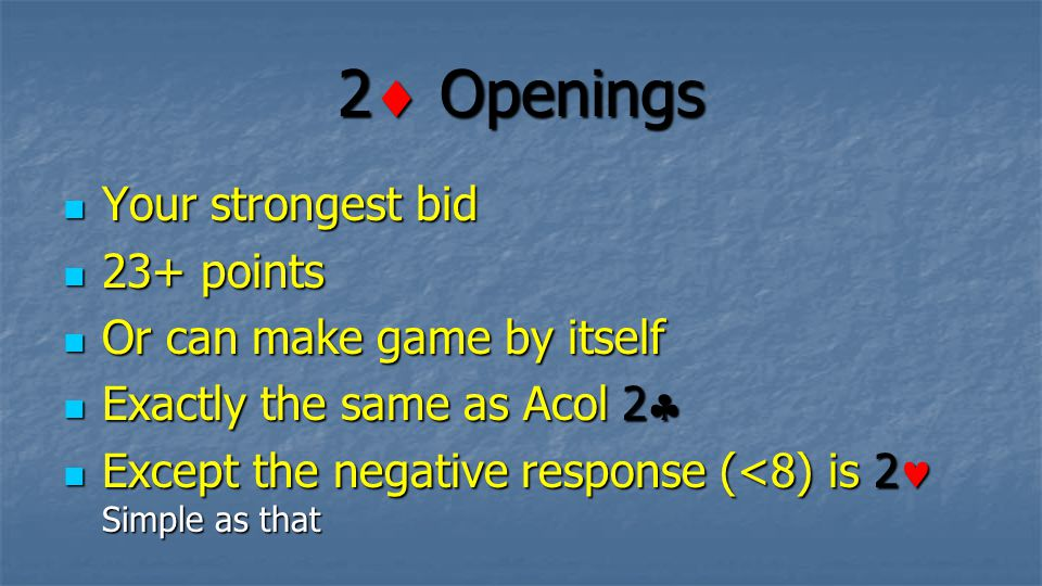 2 Openings Your strongest bid 23+ points Or can make game by itself