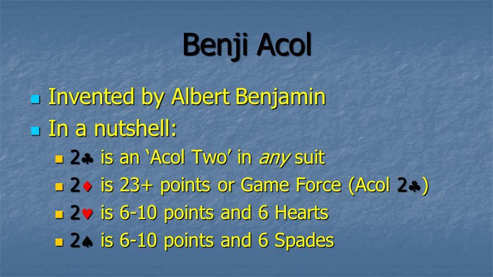 Benji Acol Invented by Albert Benjamin In a nutshell: