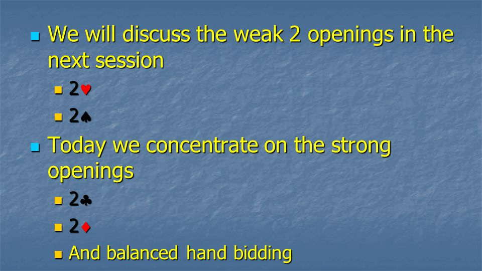 We will discuss the weak 2 openings in the next session