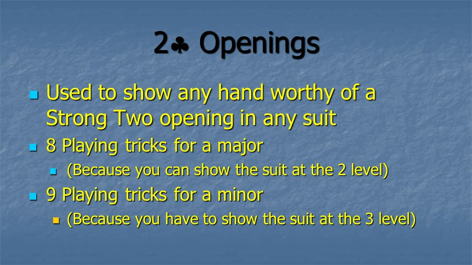 2 Openings Used to show any hand worthy of a Strong Two opening in any suit. 8 Playing tricks for a major.