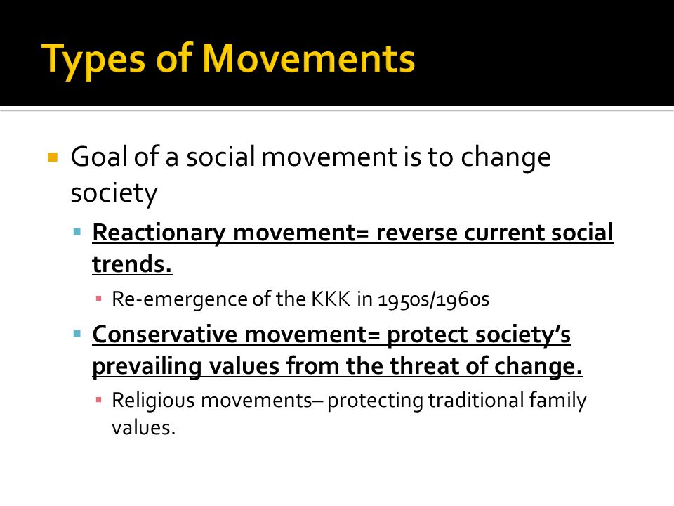 Types of Movements Goal of a social movement is to change society