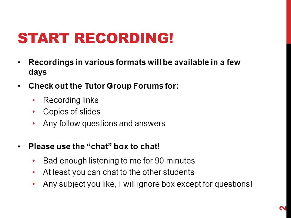 Start recording! Recordings in various formats will be available in a few days. Check out the Tutor Group Forums for: