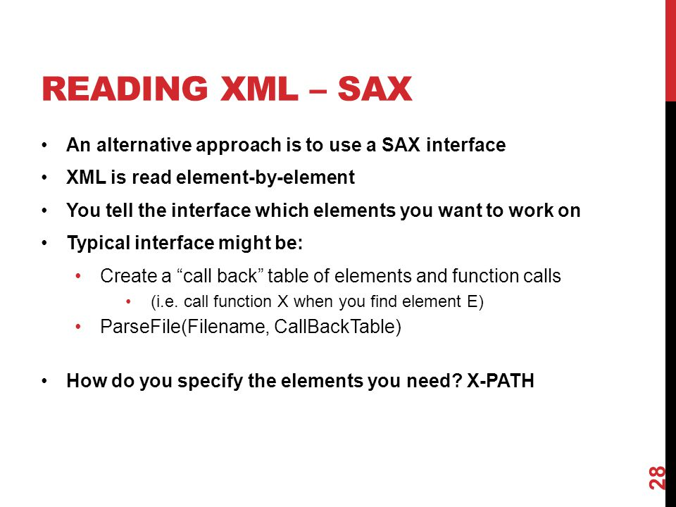 Reading XML – SAX An alternative approach is to use a SAX interface