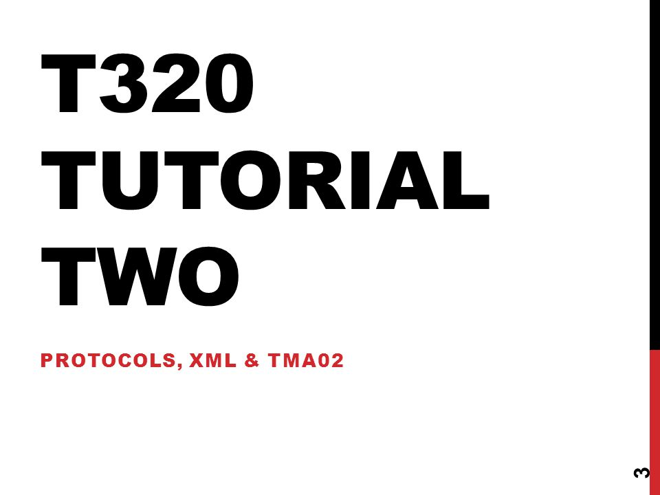 T320 Tutorial two Protocols, XML & TMA02