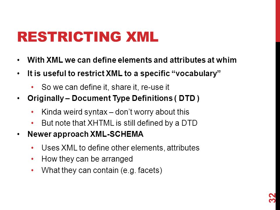 Restricting XML With XML we can define elements and attributes at whim