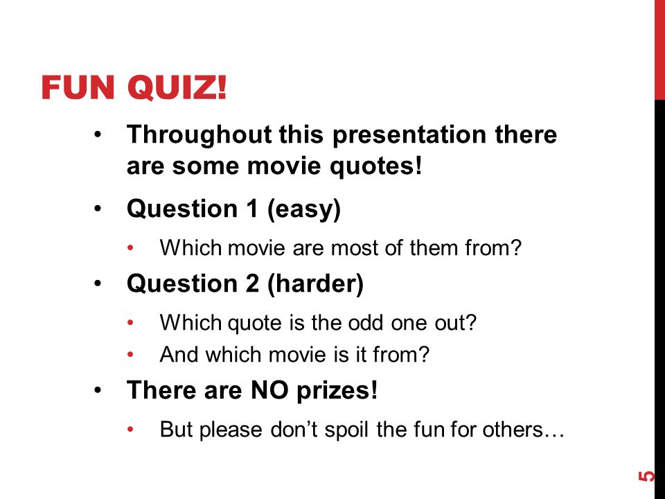 Fun Quiz! Throughout this presentation there are some movie quotes!