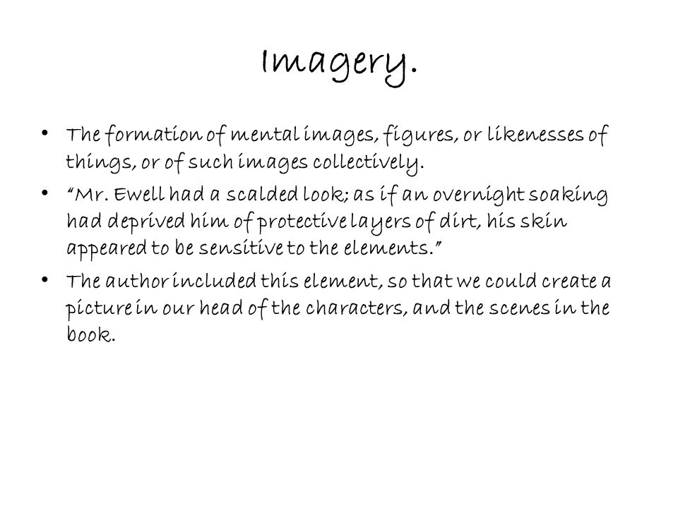 Imagery. The formation of mental images, figures, or likenesses of things, or of such images collectively.