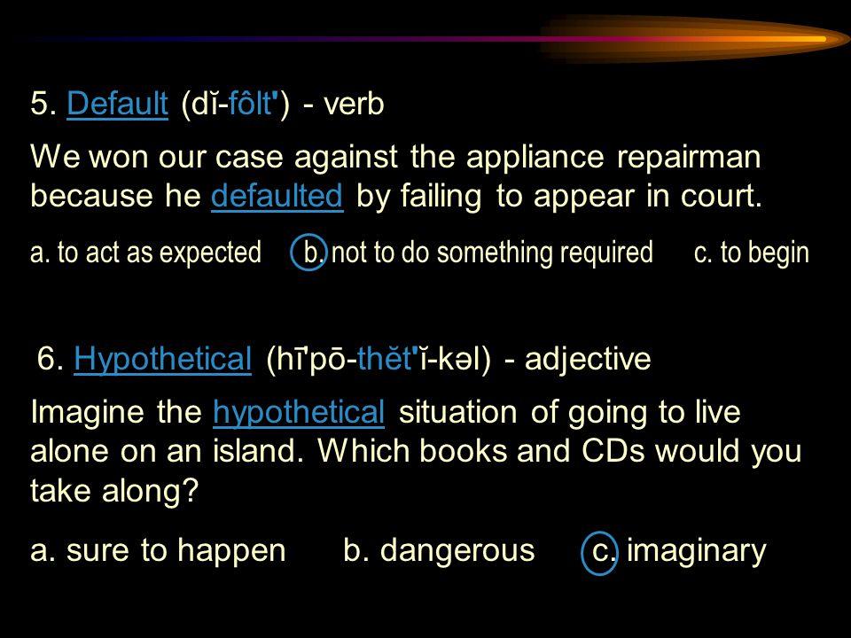 5. Default (dĭ-fôlt ) - verb
