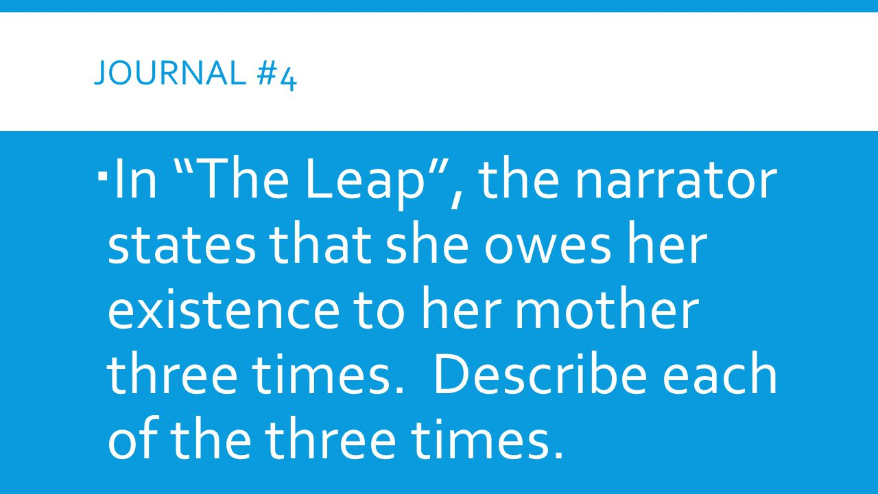 Journal #4 In The Leap , the narrator states that she owes her existence to her mother three times.
