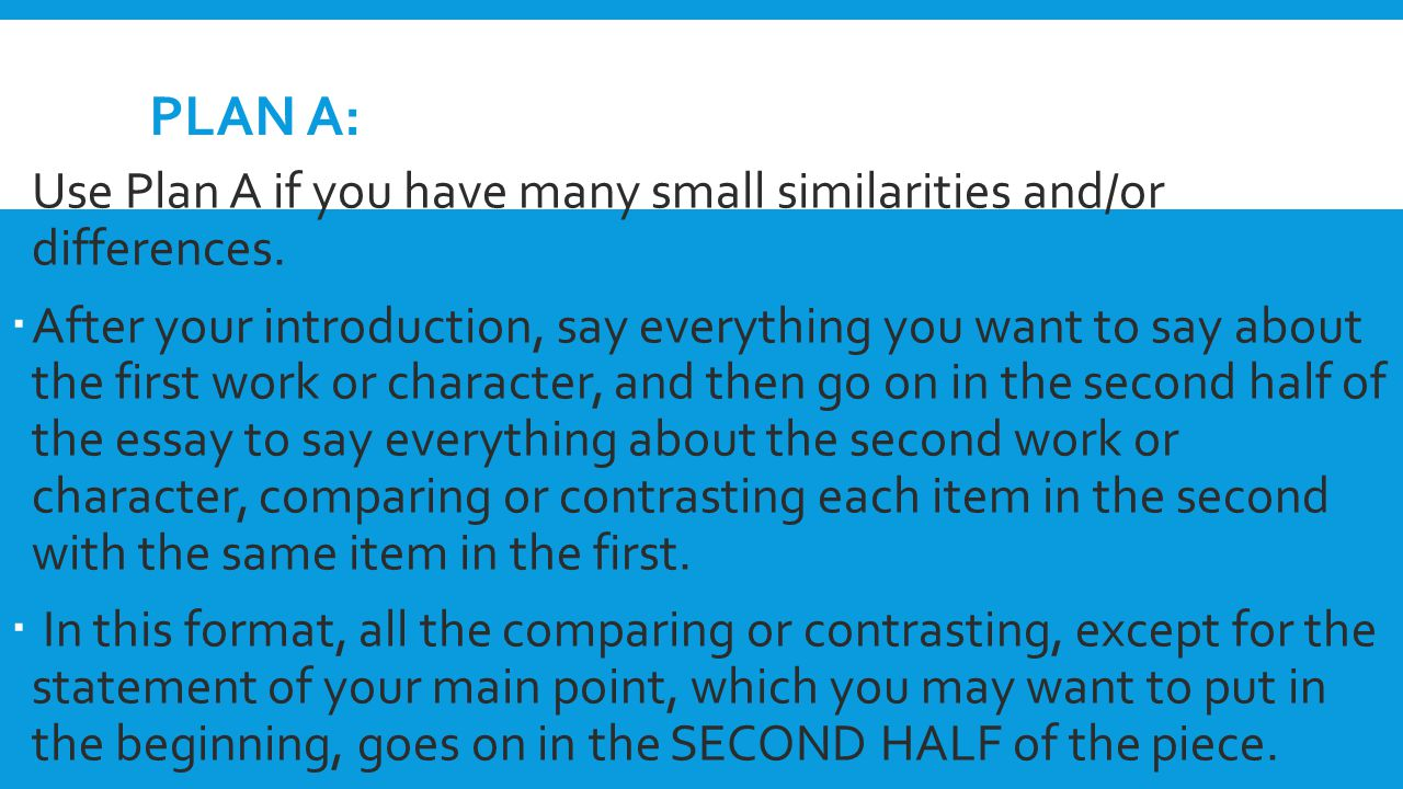 Plan A: Use Plan A if you have many small similarities and/or differences.