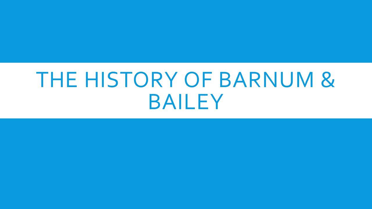 The History of Barnum & Bailey