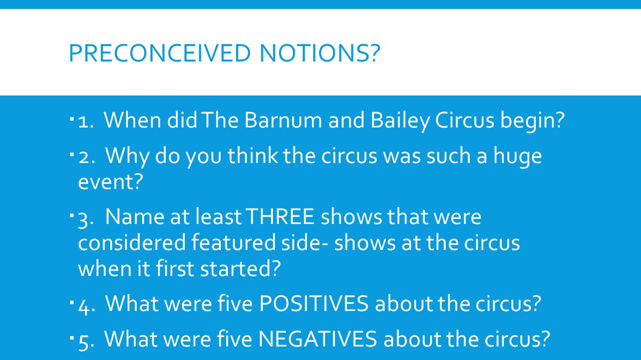 Preconceived Notions 1. When did The Barnum and Bailey Circus begin
