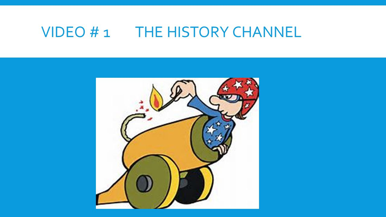 Video # 1 The History Channel