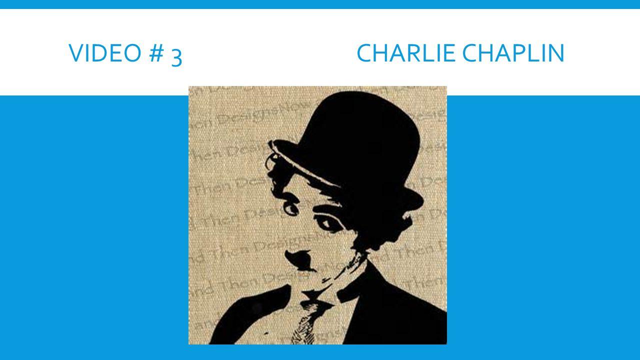 Video # 3 Charlie Chaplin