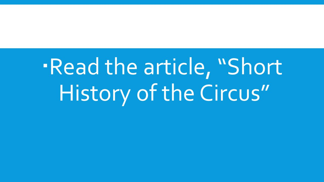 Read the article, Short History of the Circus