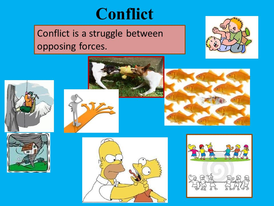 Conflict Conflict is a struggle between opposing forces.