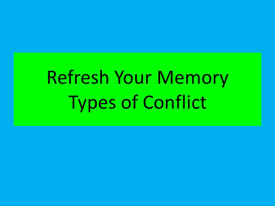 Refresh Your Memory Types of Conflict