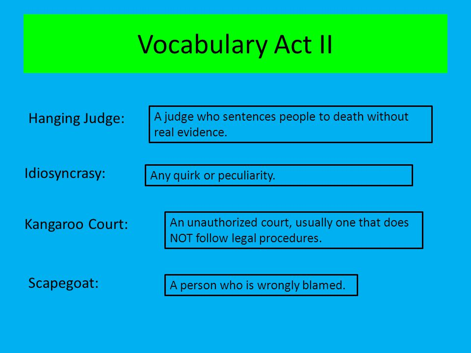 Vocabulary Act II Hanging Judge: Idiosyncrasy: Kangaroo Court: