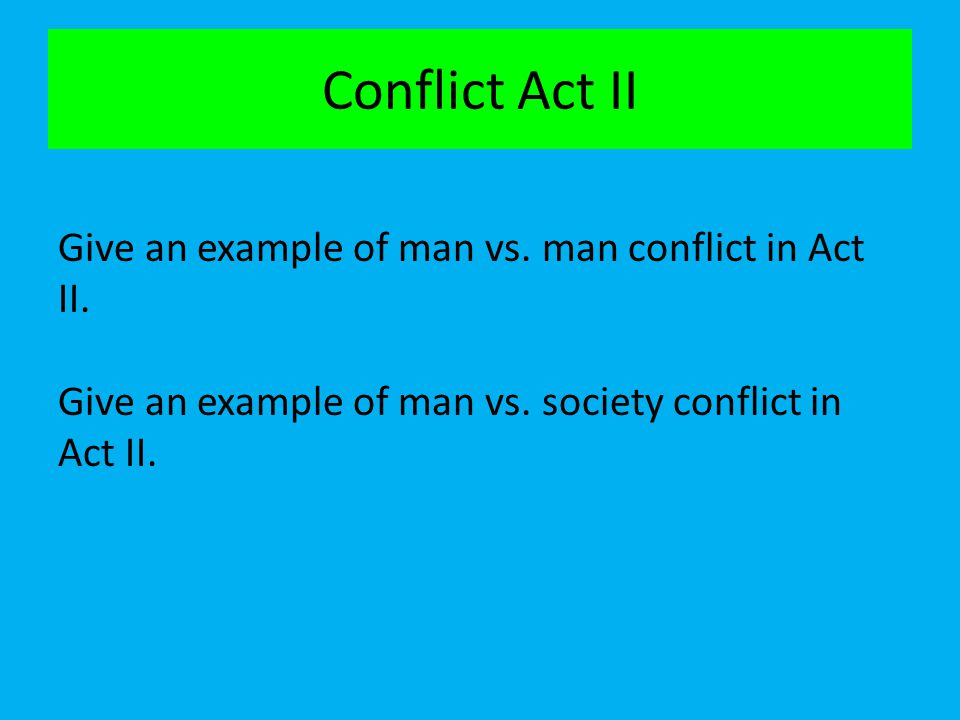 Conflict Act II Give an example of man vs. man conflict in Act II.