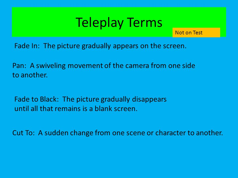 Teleplay Terms Fade In: The picture gradually appears on the screen.