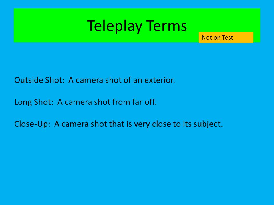 Teleplay Terms Outside Shot: A camera shot of an exterior.