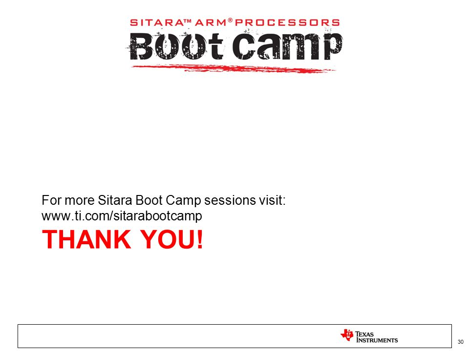 For more Sitara Boot Camp sessions visit: www.ti.com/sitarabootcamp