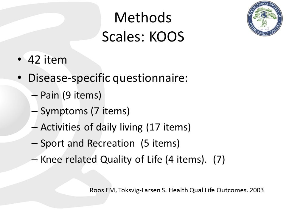 Methods Scales: KOOS 42 item Disease-specific questionnaire:
