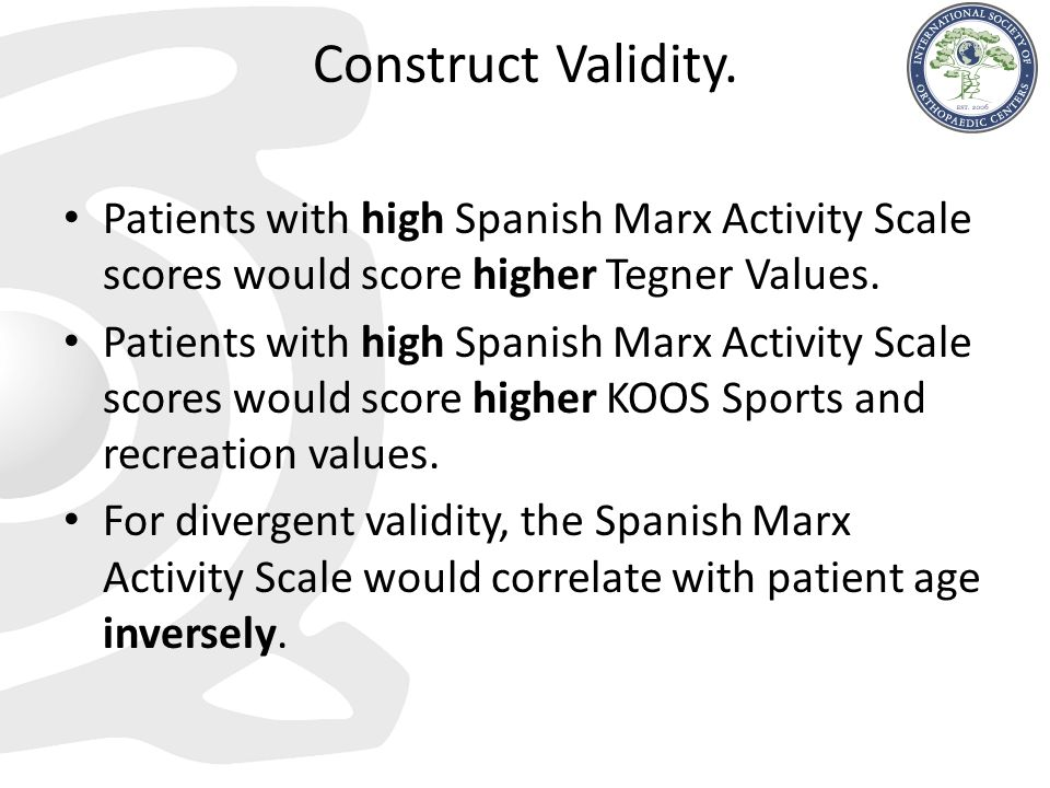 Construct Validity. Patients with high Spanish Marx Activity Scale scores would score higher Tegner Values.
