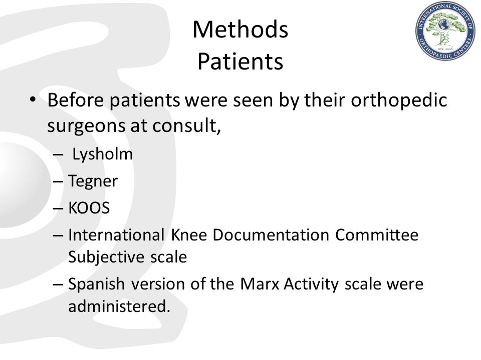 Methods Patients Before patients were seen by their orthopedic surgeons at consult, Lysholm. Tegner.