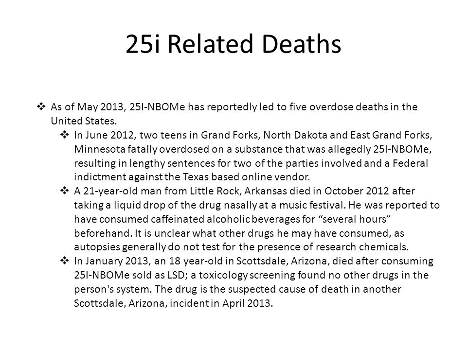 25i Related Deaths As of May 2013, 25I-NBOMe has reportedly led to five overdose deaths in the United States.