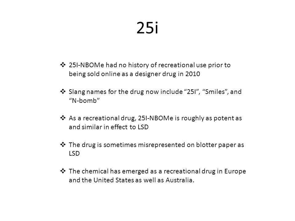 25i 25I-NBOMe had no history of recreational use prior to being sold online as a designer drug in 2010.