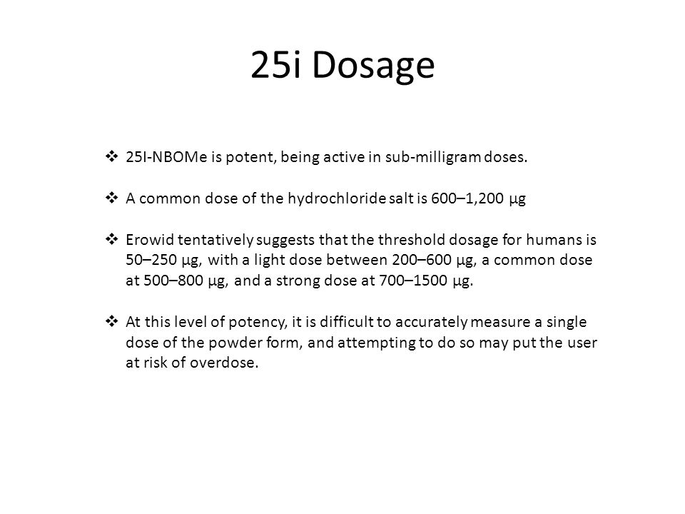 25i Dosage 25I-NBOMe is potent, being active in sub-milligram doses.