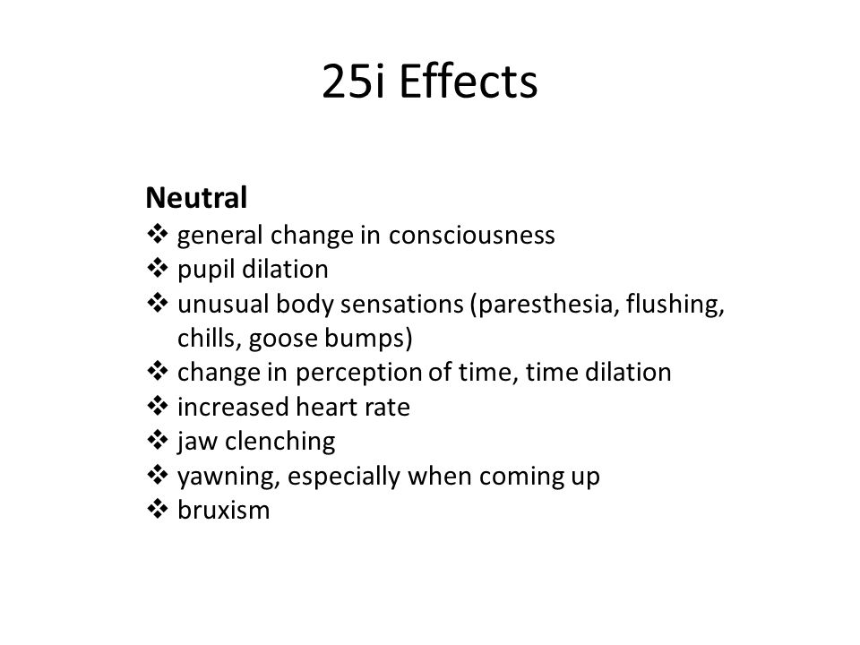 25i Effects Neutral general change in consciousness pupil dilation