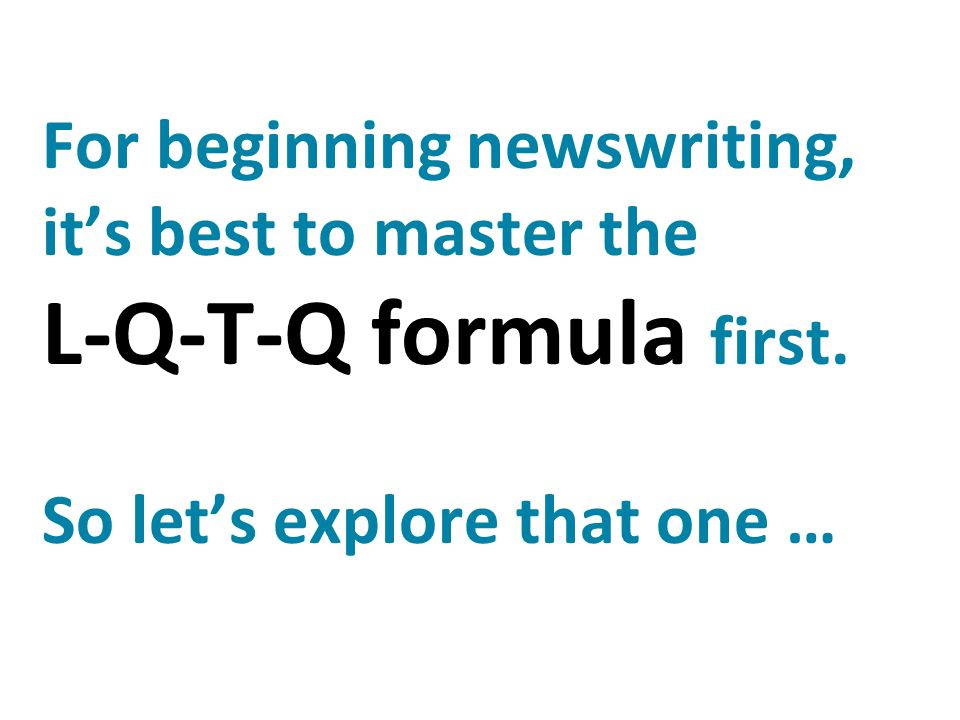 For beginning newswriting, it's best to master the