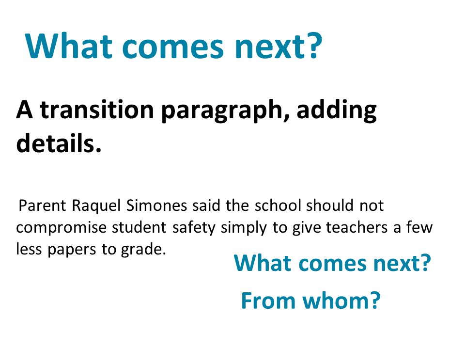 What comes next A transition paragraph, adding details.