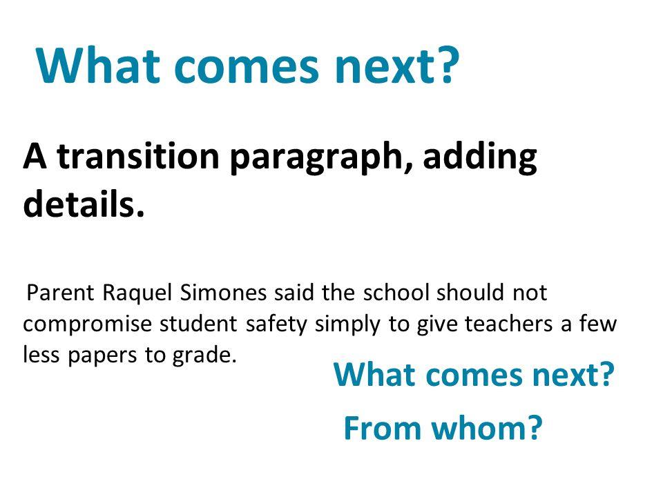 What comes next A transition paragraph, adding details.