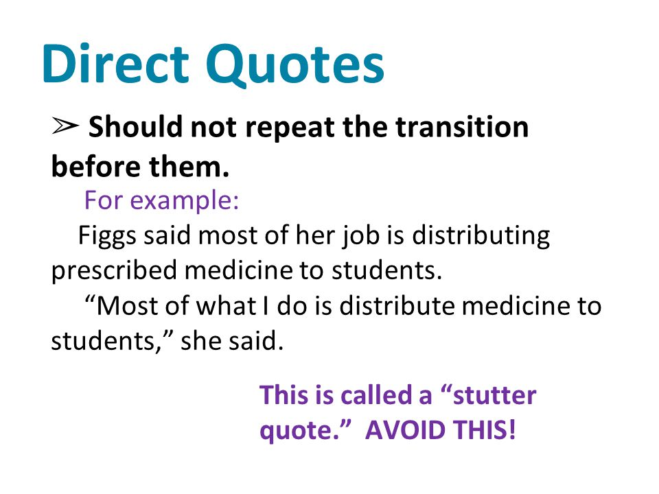 Direct Quotes Should not repeat the transition before them.
