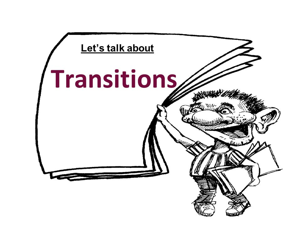 Let's talk about Transitions Transitions make the story flow.