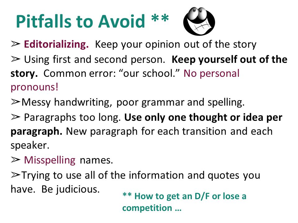 Pitfalls to Avoid ** Editorializing. Keep your opinion out of the story.
