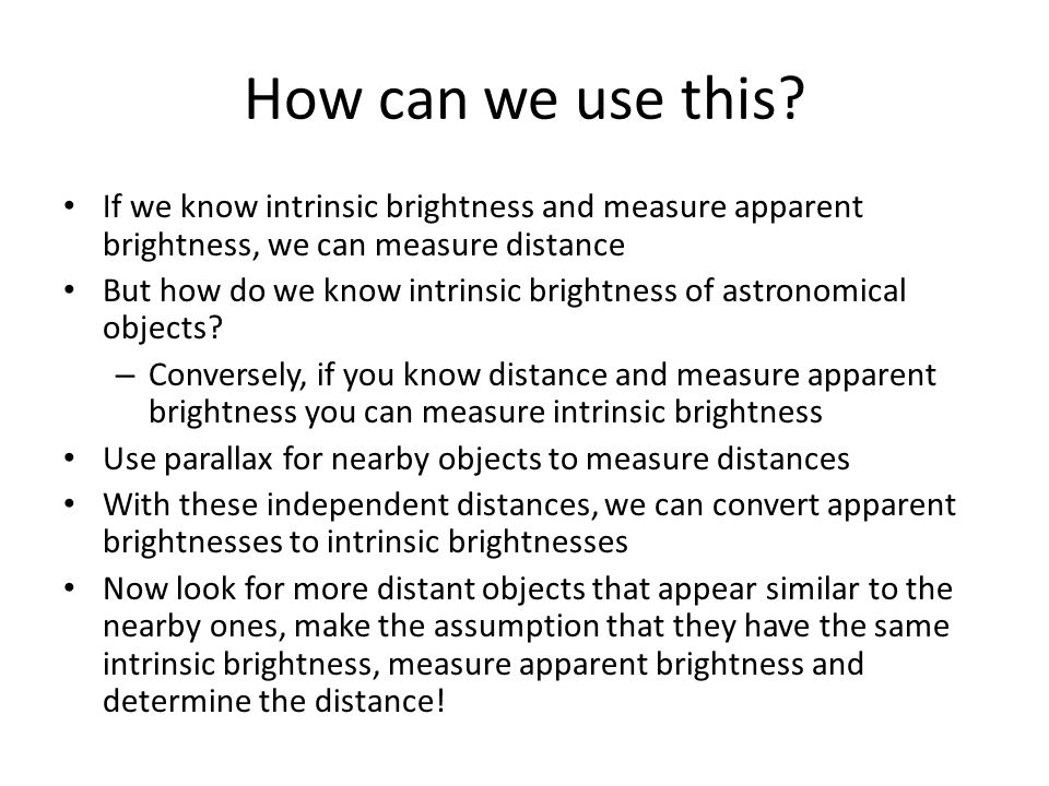 How can we use this If we know intrinsic brightness and measure apparent brightness, we can measure distance.