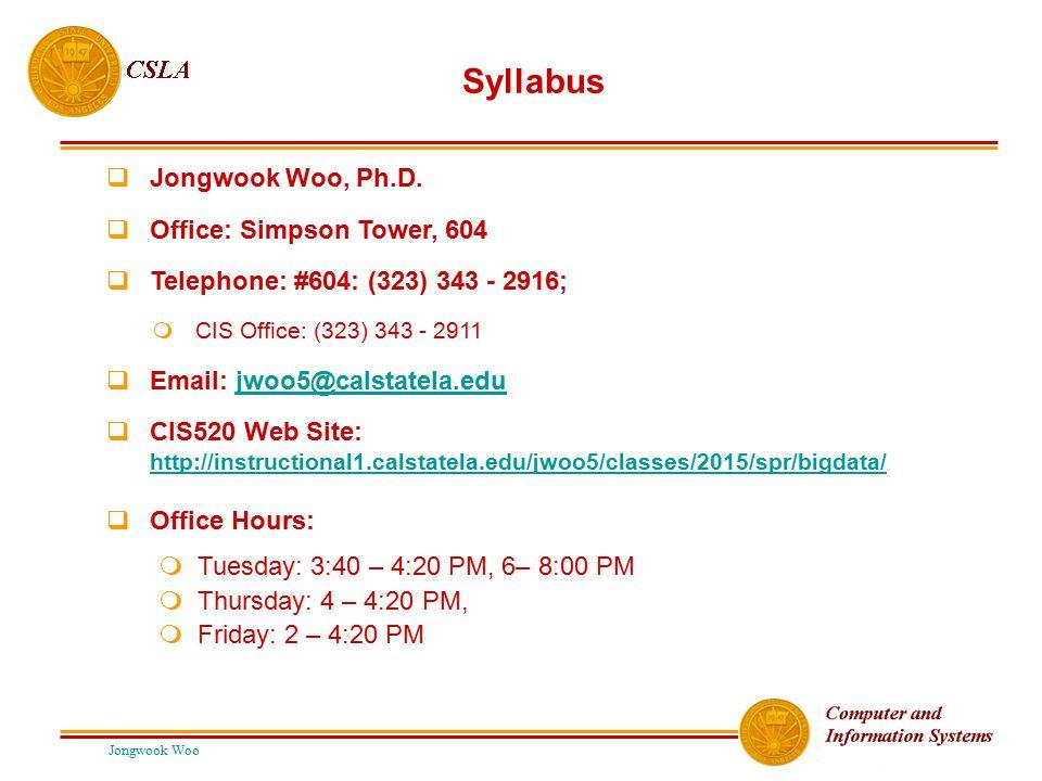 Syllabus Jongwook Woo, Ph.D. Office: Simpson Tower, 604