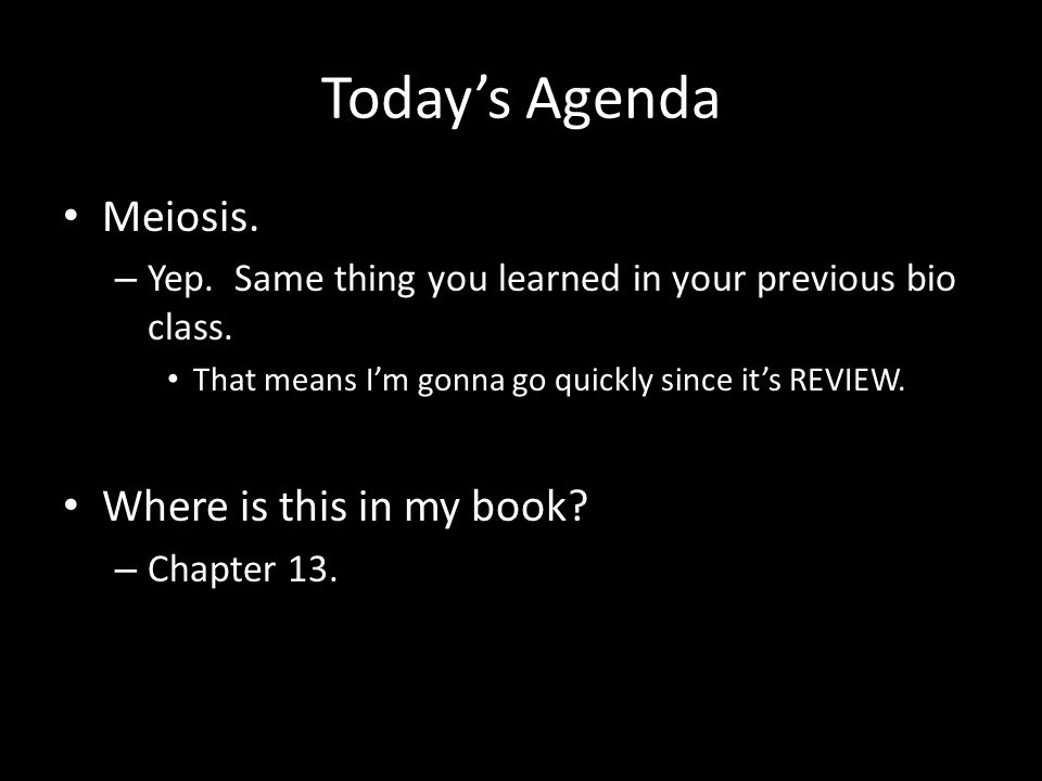 Today's Agenda Meiosis. Where is this in my book