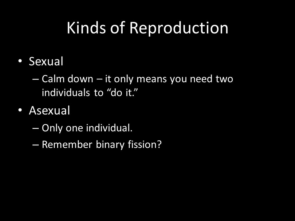 Kinds of Reproduction Sexual Asexual