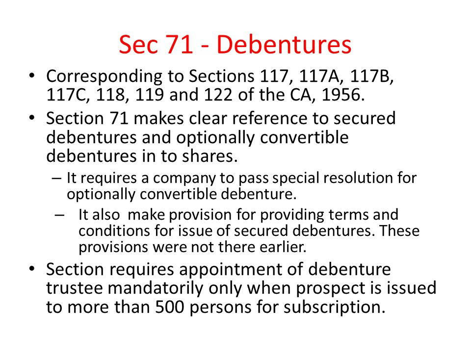 Sec 71 - Debentures Corresponding to Sections 117, 117A, 117B, 117C, 118, 119 and 122 of the CA,