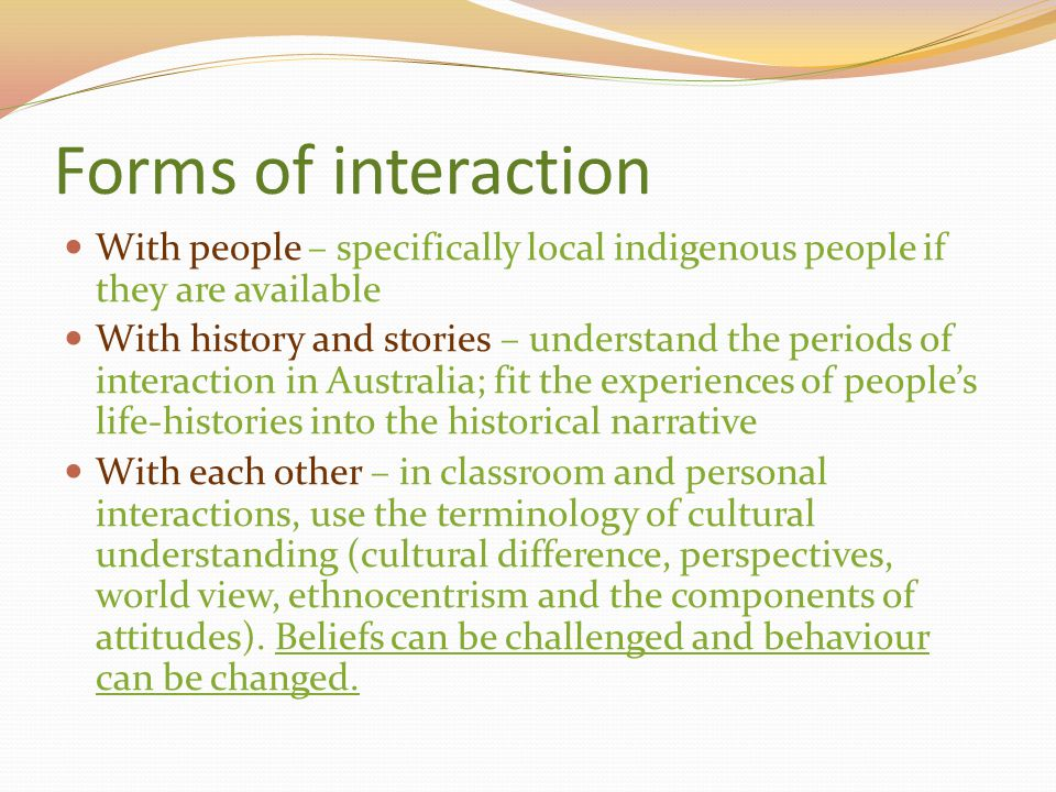 Forms of interaction With people – specifically local indigenous people if they are available.